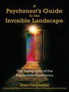 A Psychonaut's Guide to the Invisible Landscape The Topography of the Psychedelic Experience by Dan Carpenter eBook
